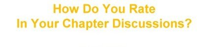 How Do You Rate In Your Chapter Discussions?