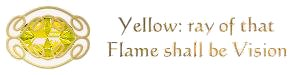 Yellow: Ray of that Flame shall be Vision